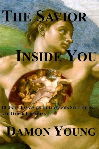 9781508681748: The Savior Inside You: 18 Daily Essays on Hollywood, Self-Help, and Other Illusions