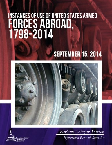 9781508687023: Instances of Use of United States Armed Forces Abroad, 1798-2014