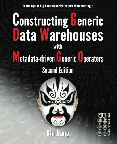 9781508687313: Constructing Generic Data Warehouses with Metadata-driven Generic Operators: Volume 1 (In the Age of Big Data: Generically Data Warehousing)