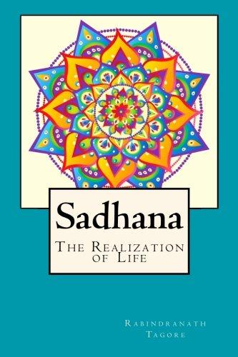 Sadhana: The Realization of Life: Tagore, Rabindranath