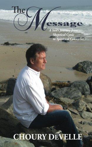 9781508694540: The Message: A Son's Journey from Skeptical Cynic to Spiritual Counselor