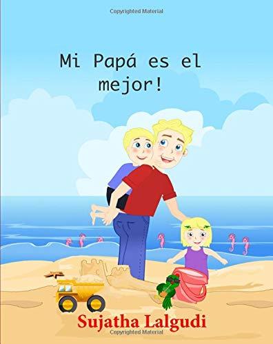 9781508696100: Children's Spanish books: Mi Papa es el mejor: Children's books in Spanish,Libros para niños (Spanish Edition) libros para ninos en espanol. Cuentos ... Ilustrado - Libros infantiles) (Volume 7)