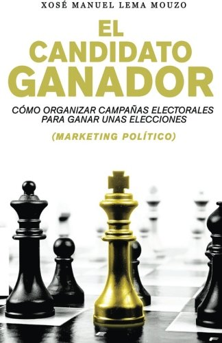 9781508697541: El candidato ganador: Cómo organizar campañas electorales para ganar unas elecciones (Marketing Político) (Spanish Edition)