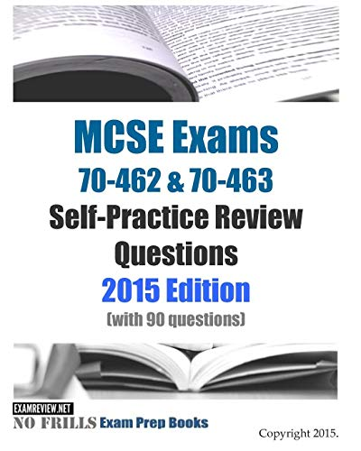 9781508698746: MCSE Exams 70-462 & 70-463 Self-Practice Review Questions 2015 Edition: (with 90 questions)