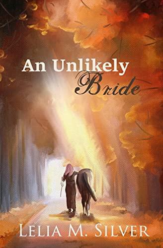 An Unlikely Bride: Silver, Lelia M.