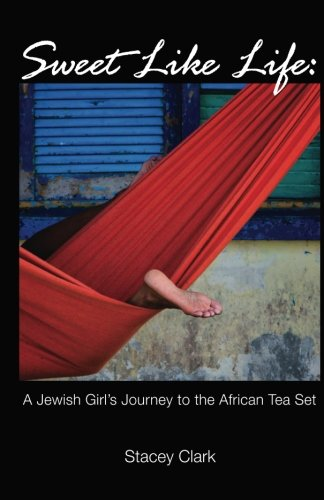 Sweet Like Life: A Jewish Girl's Journey to the African Tea Set: Clark, Stacey