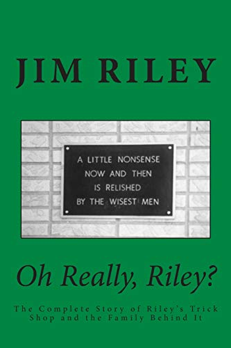 9781508702474: Oh Really, Riley?: The Complete Story of Riley's Trick Shop and the Family Behind It