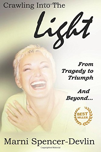 9781508704270: Crawling Into The Light: From Tragedy To Triumph And Beyond