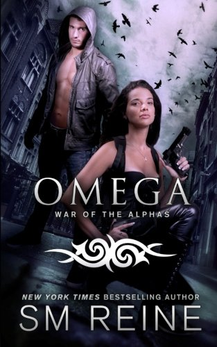 Omega: An Urban Fantasy Novel (War of the Alphas) (Volume 1): S M Reine