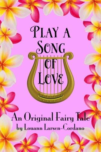 9781508704980: Play A Song Of Love: An Original Fairy Tale