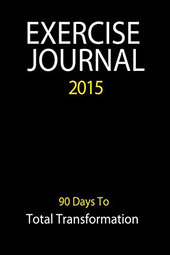 Exercise Journal 2015 - Black: 90 Day Journal Log To Track Your Exercise & Eating Habits (Food ...