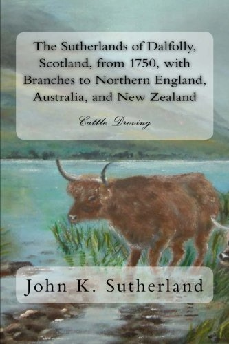 9781508707318: The Sutherlands of Dalfolly, Scotland, from 1750, with Branches to Northern England, Australia, and New Zealand: Cattle Droving