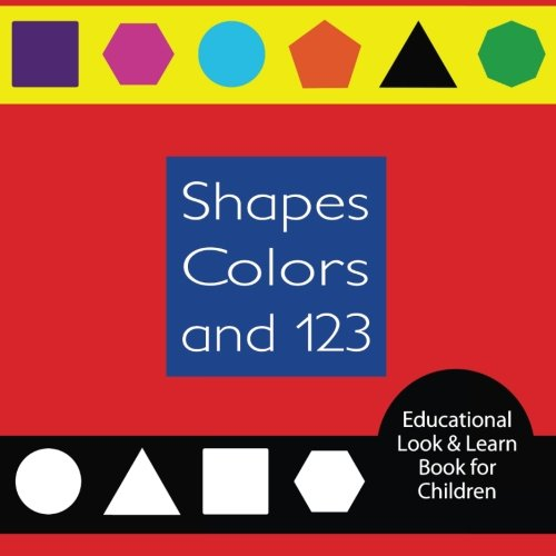 9781508711285: Shapes Colors and 123 Educational Look & Learn Book for Children: A fun and colorful book for parents to read with their children (Volume 1)