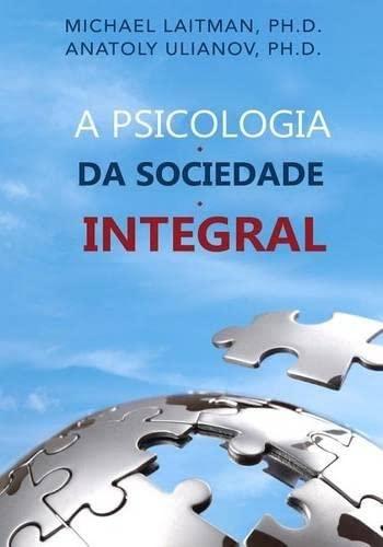 A Psicologia Da Sociedade Integral (Paperback): Michael Laitman, Anatoly