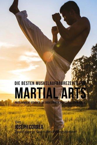 9781508716624: Die besten Muskelaufbaurezepte fur Martial Arts: Proteinreiche Gerichte, die dich starker und schneller machen
