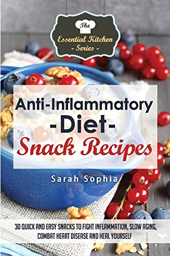 9781508718260: Anti Inflammatory Diet Snack Recipes: 30 Quick and Easy Snacks to Fight Inflammation, Slow Aging, Combat Heart Disease and Heal Yourself (The Essential Kitchen Series) (Volume 46)