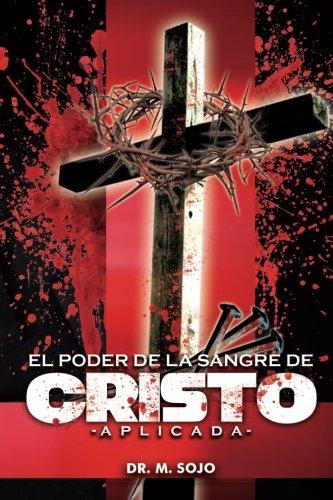 9781508723585: El poder de la Sangre de Cristo Aplicada: La sangre de Cristo tiene todo el poder (Spanish Edition)