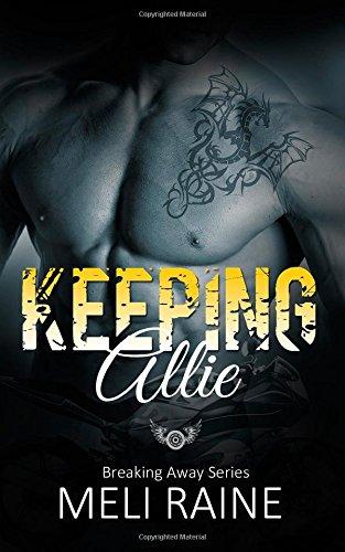 Keeping Allie (Breaking Away Series #3): Volume: Meli Raine