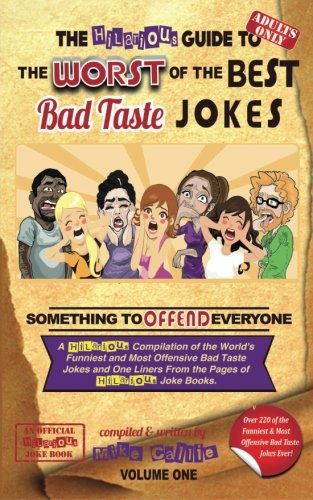 9781508726630: The Hilarious Guide to the Worst of the Best Bad Taste Jokes- Volume 1 (The Hilarious Bad Taste Joke Book Series) (Volume 14)