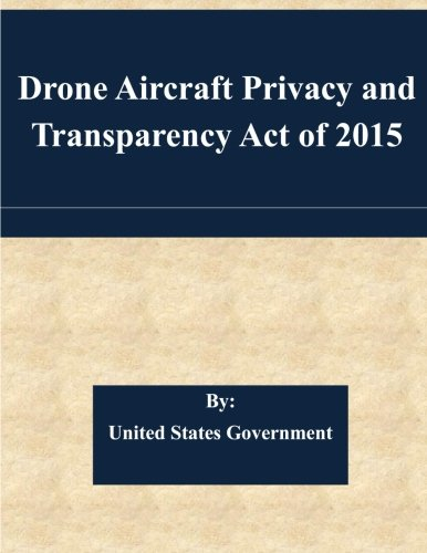 9781508730590: Drone Aircraft Privacy and Transparency Act of 2015