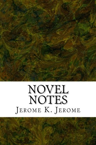 9781508730736: Novel Notes: (Jerome K. Jerome Classics Collection)