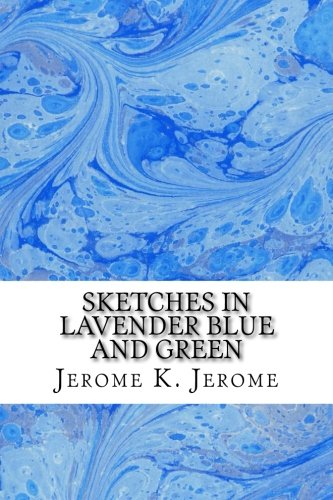 9781508730965: Sketches In Lavender Blue And Green: (Jerome K. Jerome Classics Collection)