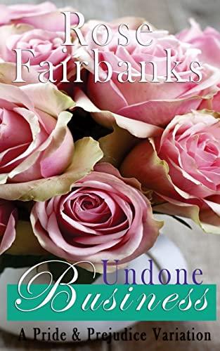 9781508731726: Undone Business: A Pride and Prejudice Novella Variation