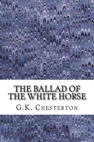 9781508732037: The Ballad Of The White Horse: (G.K. Chesterton Classics Collection)