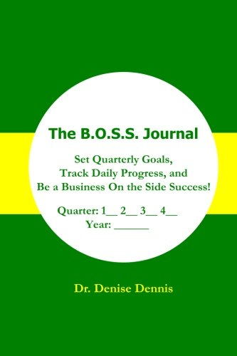 9781508733843: The B.O.S.S. Journal: Set Quarterly Goals, Track Daily Progress, and Be a Business On the Side Success!