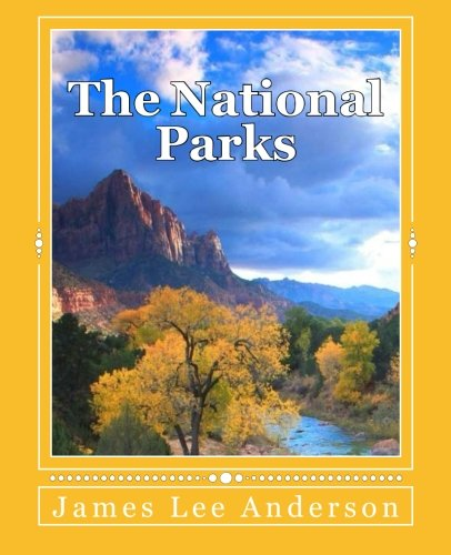 9781508734468: The National Parks: Your Reference to All 58 U.S. National Parks: Scenery Images, Things to Do, and Park Trivia