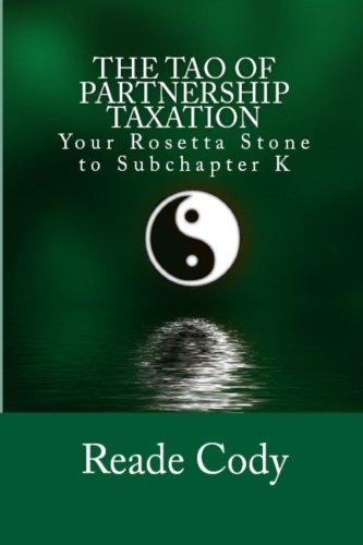 9781508738428: The Tao of Partnership Taxation: Your Rosetta Stone to Subchapter K