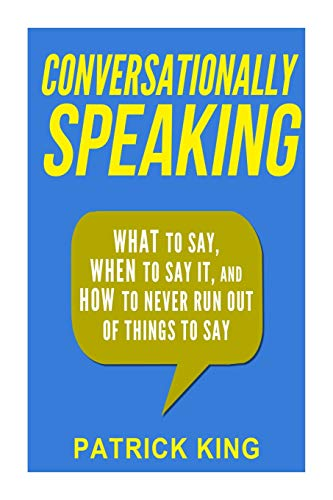 9781508739388: Conversationally Speaking: WHAT to Say, WHEN to Say It, and HOW to Never Run Out of Things to say