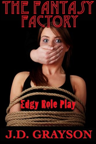 The Fantasy Factory: Edgy Role Play (Paperback): J D Grayson