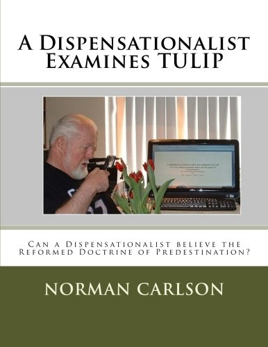 9781508739906: A Dispensationalist Examines TULIP: Can a Dispensationalist believe the Reformed Doctrine of Predestination?