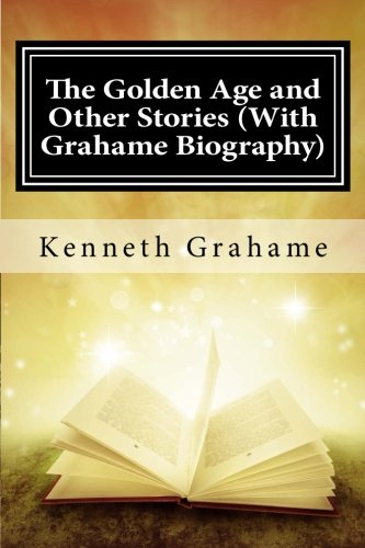 The Golden Age and Other Stories (With Grahame Biography): Grahame, Kenneth; Brody, Paul