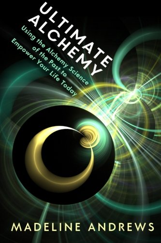 9781508741985: Ultimate Alchemy: Using the Alchemy Science of the Past to Empower Your Life Today
