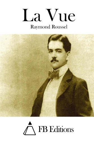 La Vue (Paperback): Raymond Roussel