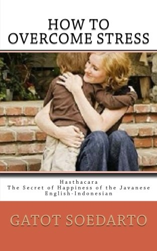 9781508745457: How To Overcome Stress: Hasthacara,The Secret of Happiness of the Javanese,English-Indonesian
