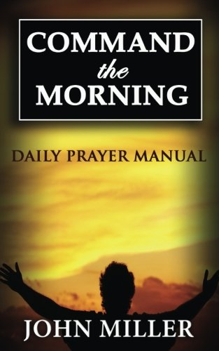 9781508745464: Command the Morning: 2015 Daily Prayer Manual (Command the Morning Series) (Volume 1)