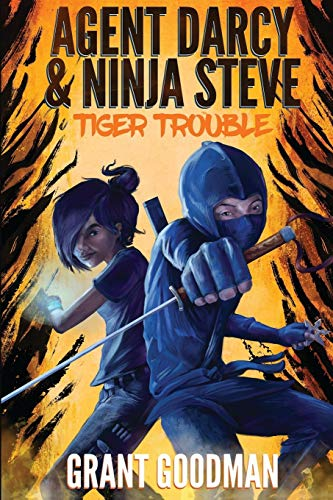Agent Darcy and Ninja Steve in...Tiger Trouble! (Volume 1): Goodman, Grant