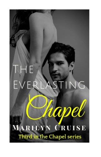 The Everlasting Chapel: Book 3 in the Chapel Series: Marilyn Cruise