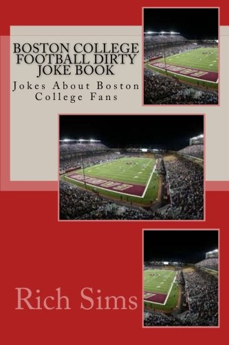 9781508748298: Boston College Football Dirty Joke Book: Jokes About Boston College Fans (Football Joke Books)