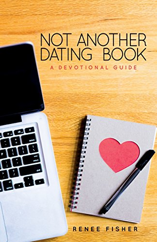 Not Another Dating Book: A Devotional Guide: Fisher, Renee