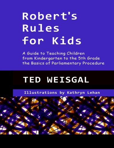 9781508750475: Robert's Rules for Kids: A Guide to Teaching Children from Kindergarten to the 5th Grade the Basics of Parlimentary Procedure