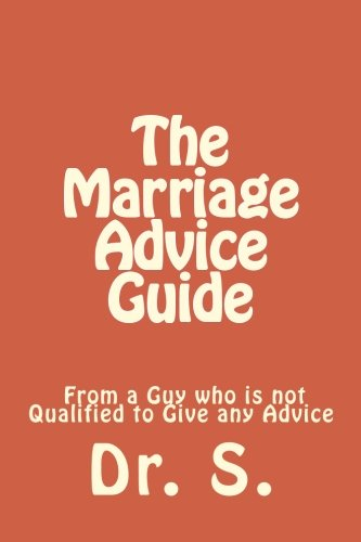 9781508750505: The Marriage Advice Guide from a Guy who is not Qualified to Give any Advice
