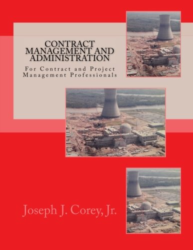 9781508751083: Contract Management and Administration For Contract and Project Management Professionals: A Comprehensive Guide to Contracts, the Contracting Process, and to Managing and Administering Contracts