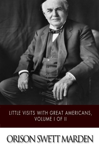 Little Visits with Great Americans, Volume I: Marden, Orison Swett