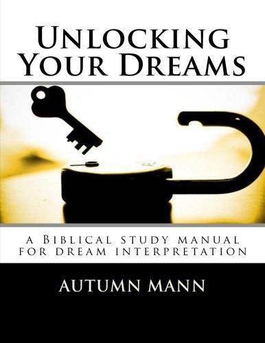 9781508753261: Unlocking Your Dreams: a Biblical study manual for dream interpretation
