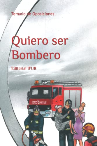 Quiero Ser Bombero: Temario de Oposiciones (Paperback): Investigacion y Formacion