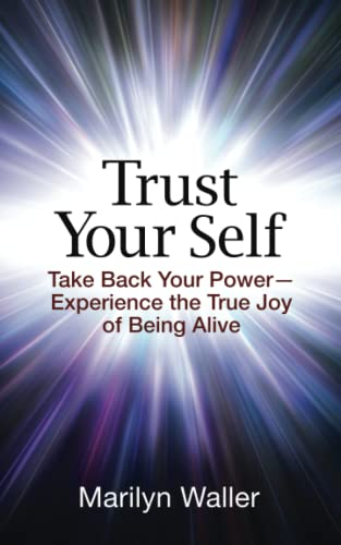 9781508754800: Trust Your Self: Take Back Your Power-Experience the True Joy of Life